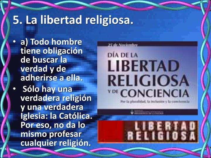 5. La libertad religiosa.