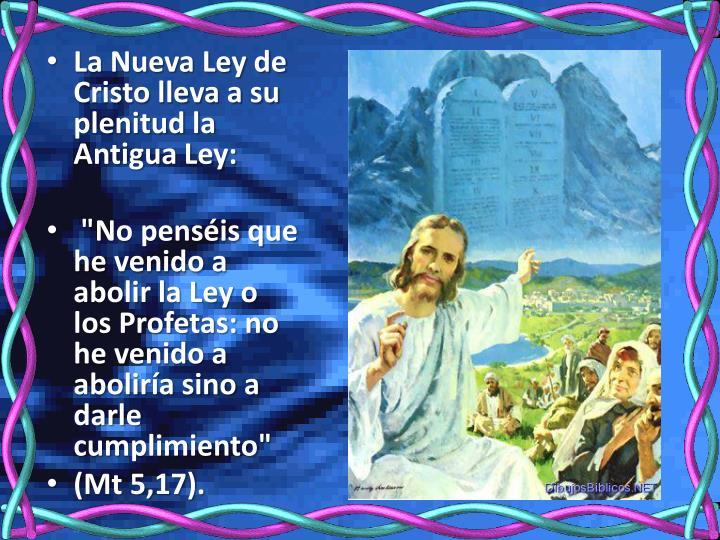 La Nueva Ley de Cristo lleva a su plenitud la Antigua Ley: