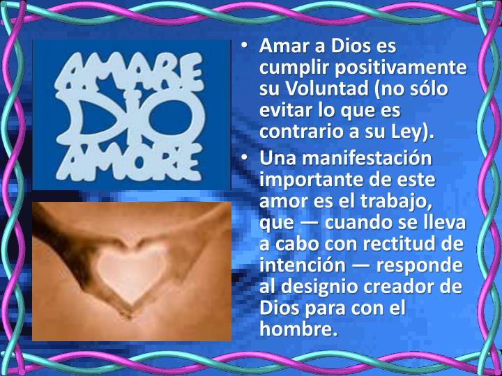 Amar a Dios es cumplir positivamente su Voluntad (no sólo evitar lo que es contrario a su Ley).