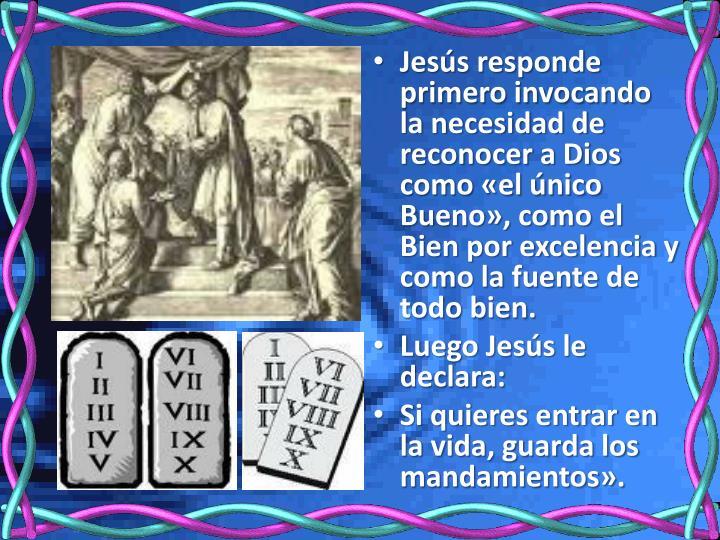 Jesús responde primero invocando la necesidad de reconocer a Dios como «el único Bueno», como el Bien por excelencia y como la fuente de todo bien.
