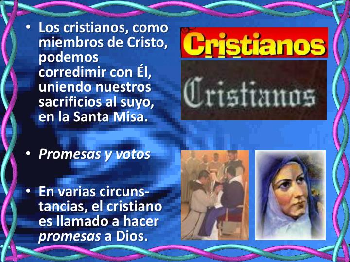 Los cristianos, como miembros de Cristo, podemos