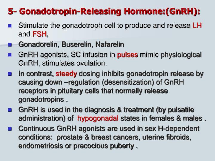 5- Gonadotropin-Releasing Hormone:(GnRH):