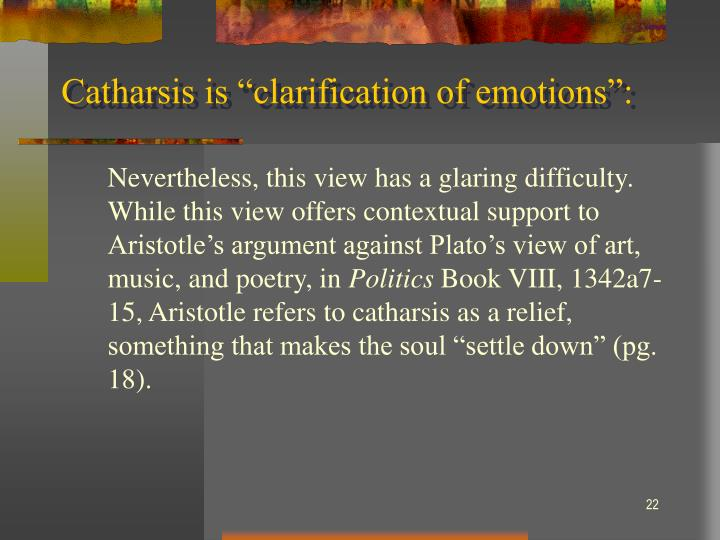 "Catharsis is ""clarification of emotions"":"