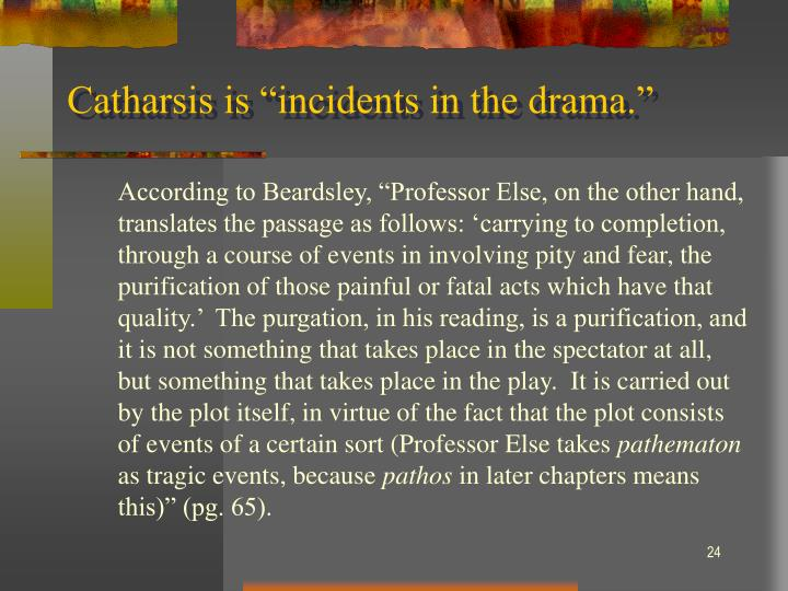 "Catharsis is ""incidents in the drama."""