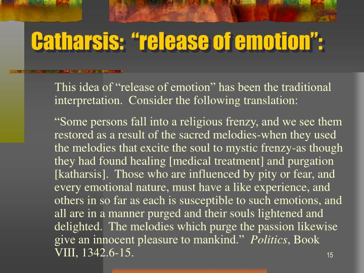 "Catharsis:  ""release of emotion"":"
