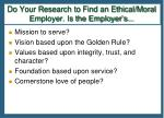 do your research to find an ethical moral employer is the employer s