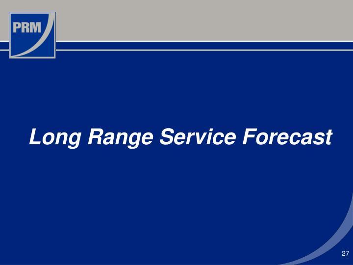 Long Range Service Forecast