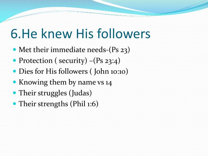 6.He knew His followers