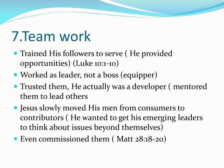 7.Team work