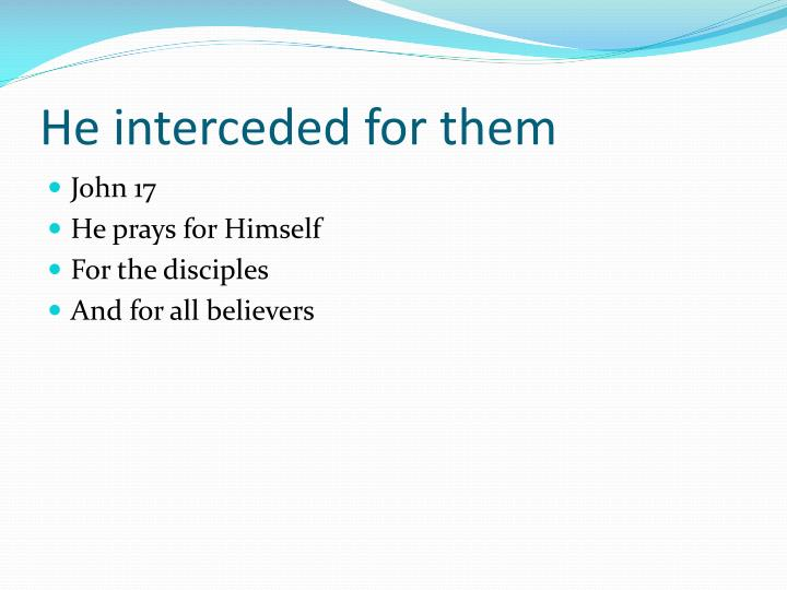 He interceded for them
