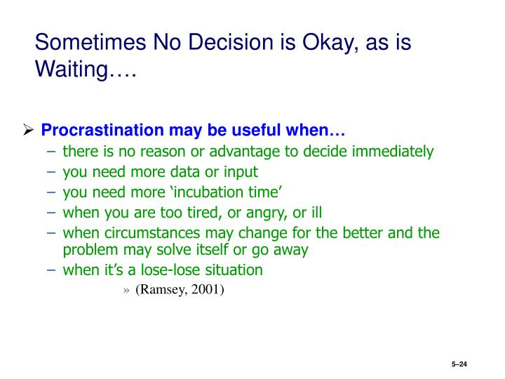 Sometimes No Decision is Okay, as is Waiting….