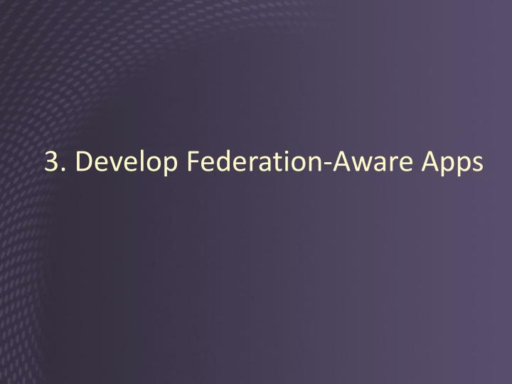 3. Develop Federation-Aware Apps