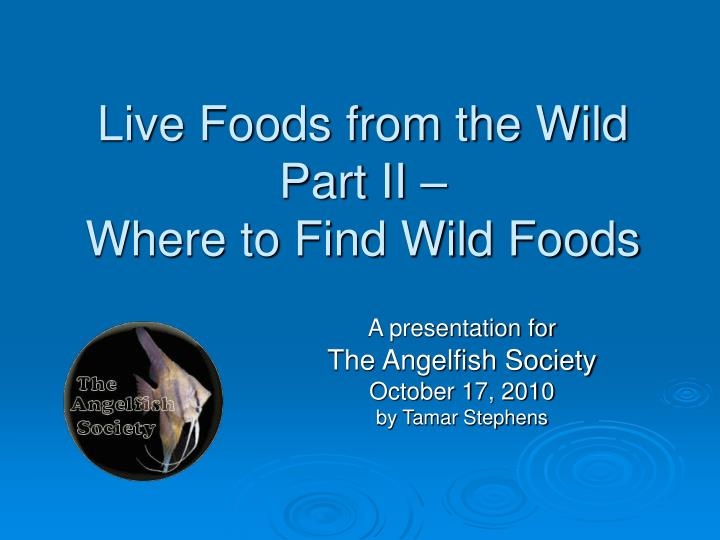 Live Foods from the Wild