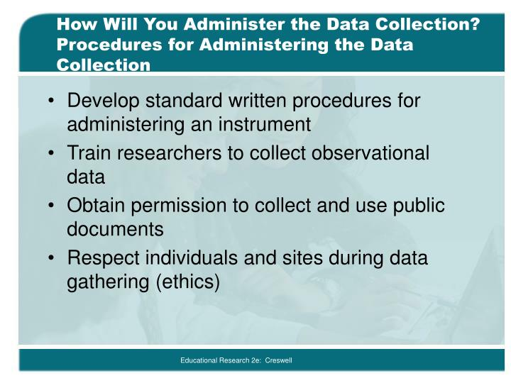 How Will You Administer the Data Collection? Procedures for Administering the Data Collection