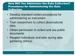 how will you administer the data collection procedures for administering the data collection