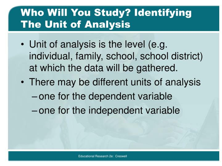 Who will you study identifying the unit of analysis