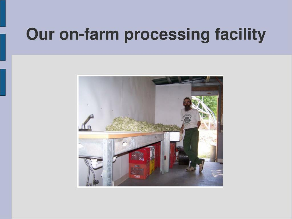 Our on-farm processing facility