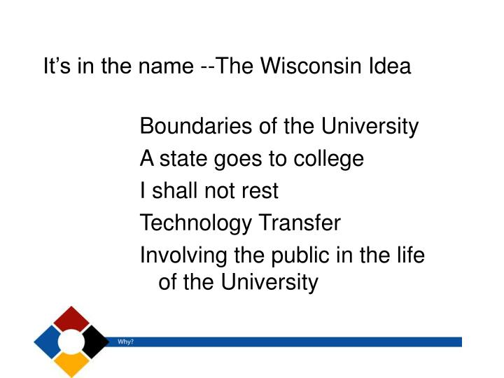It's in the name --The Wisconsin Idea