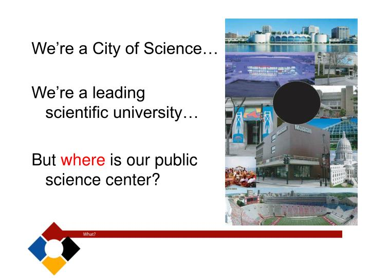 We re a city of science