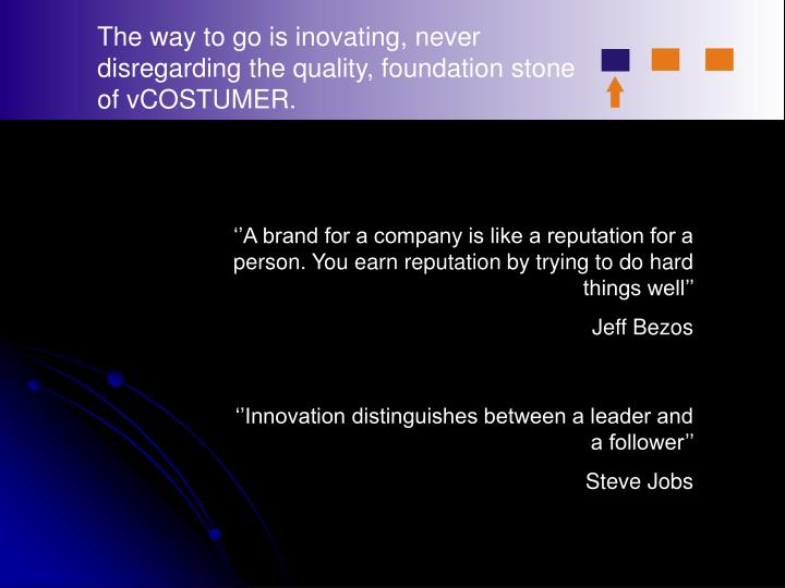 The way to go is inovating, never disregarding the quality, foundation stone of vCOSTUMER.