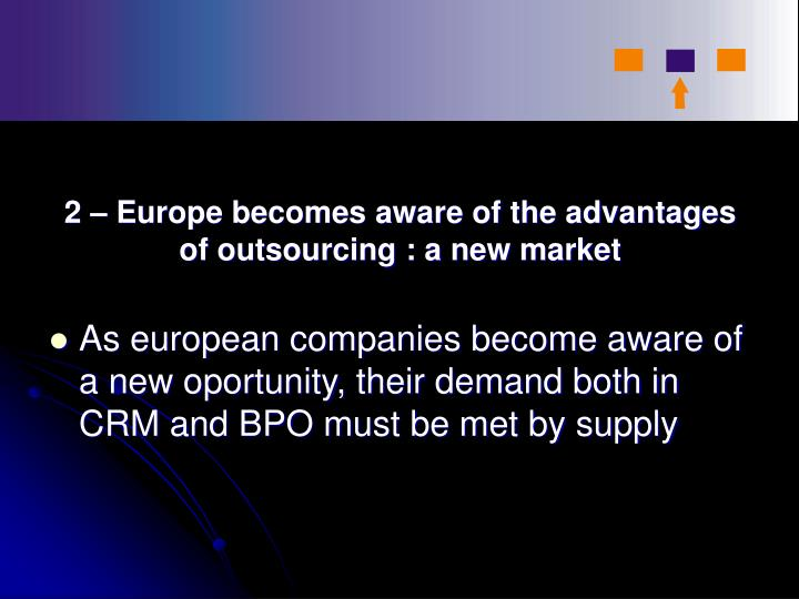 2 – Europe becomes aware of the advantages of outsourcing : a new market
