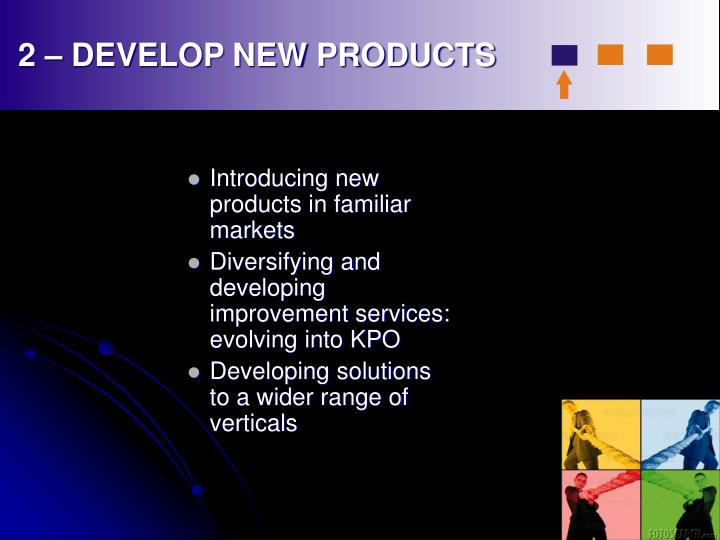 2 – DEVELOP NEW PRODUCTS