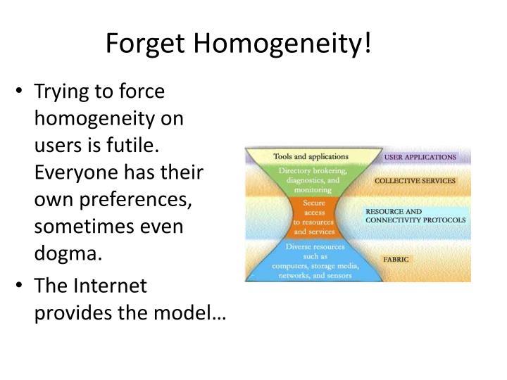 Forget Homogeneity!