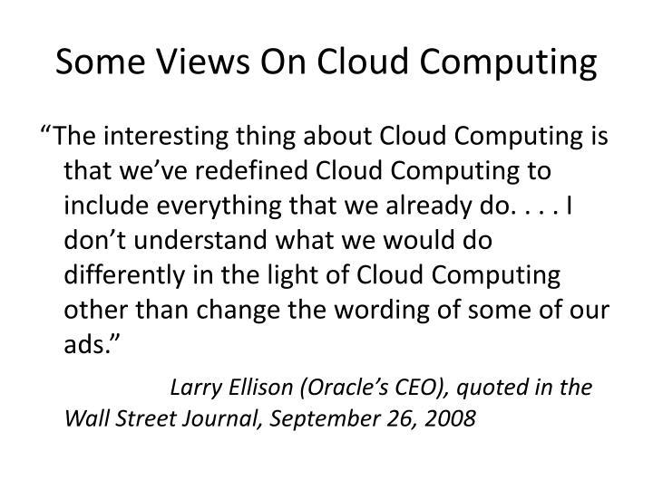 Some Views On Cloud Computing