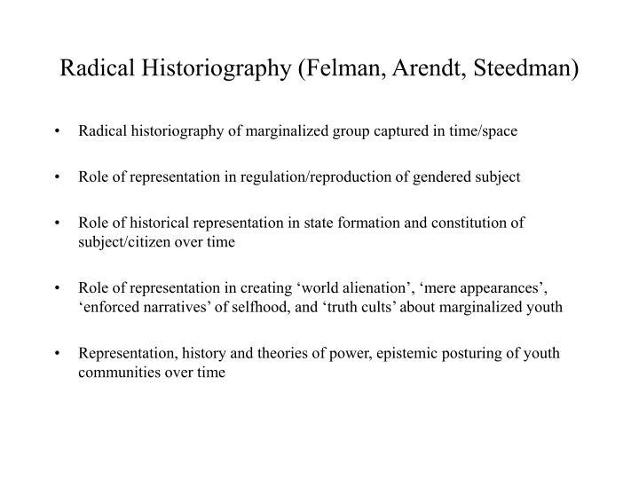 Radical Historiography (Felman, Arendt, Steedman)