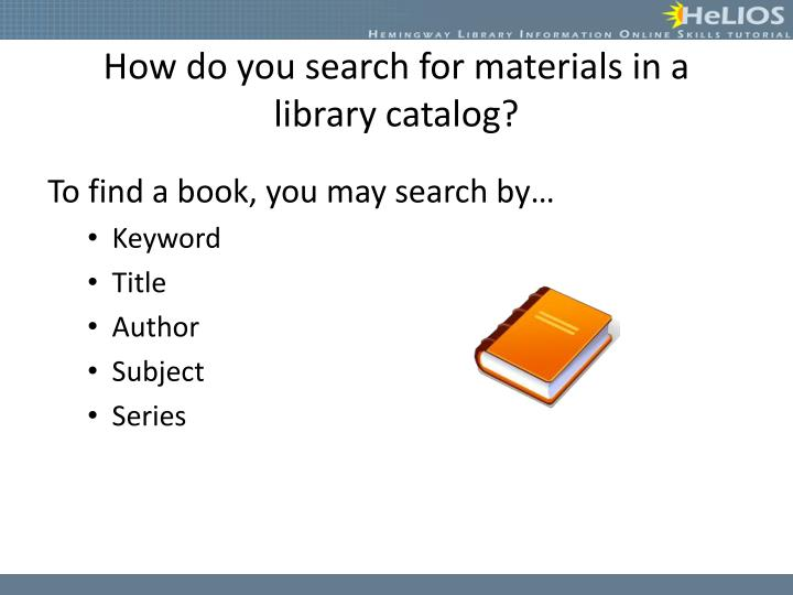 How do you search for materials in a library catalog?