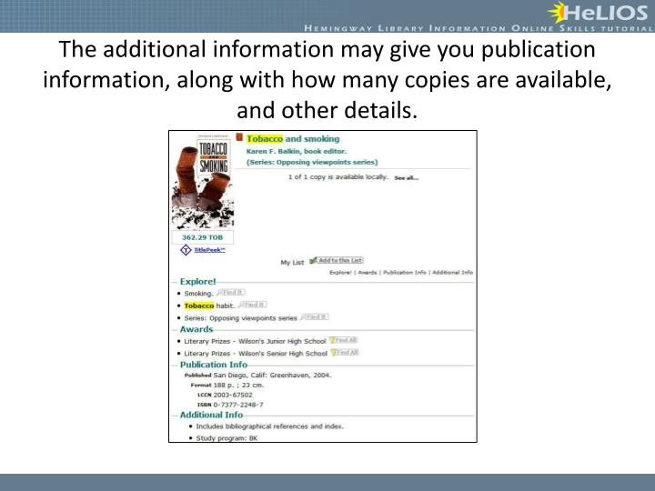 The additional information may give you publication information, along with how many copies are available, and other details.