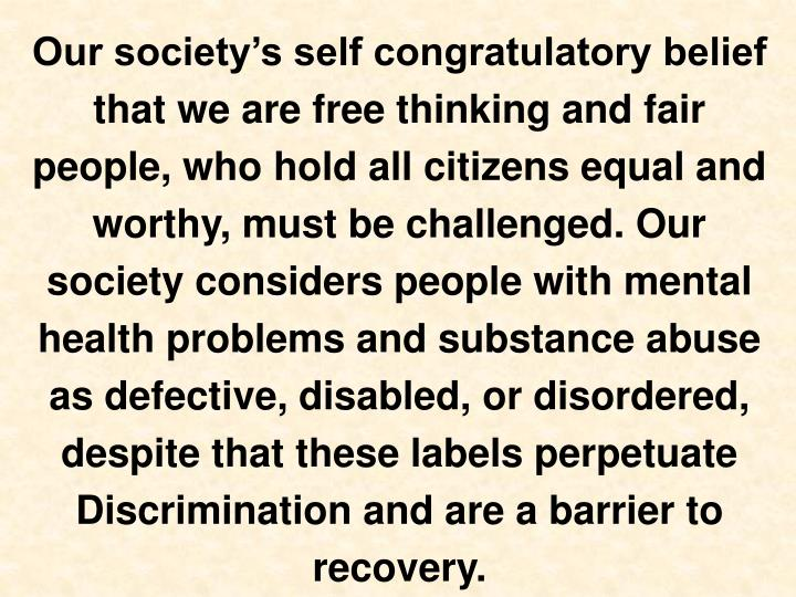 Our society's self congratulatory belief