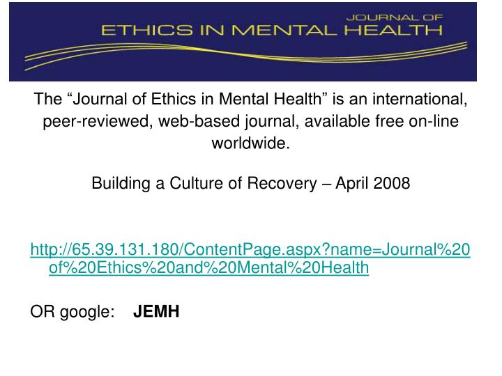 "The ""Journal of Ethics in Mental Health"" is an international,"