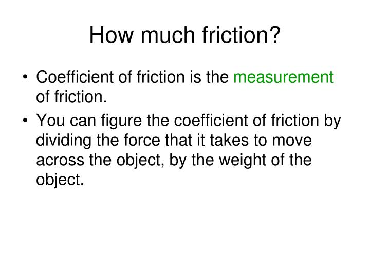 How much friction?