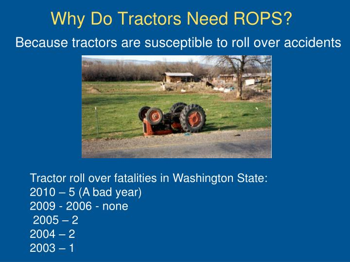 Because tractors are susceptible to roll over accidents