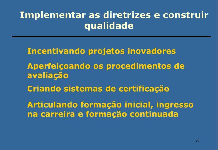 Implementar as diretrizes e construir qualidade