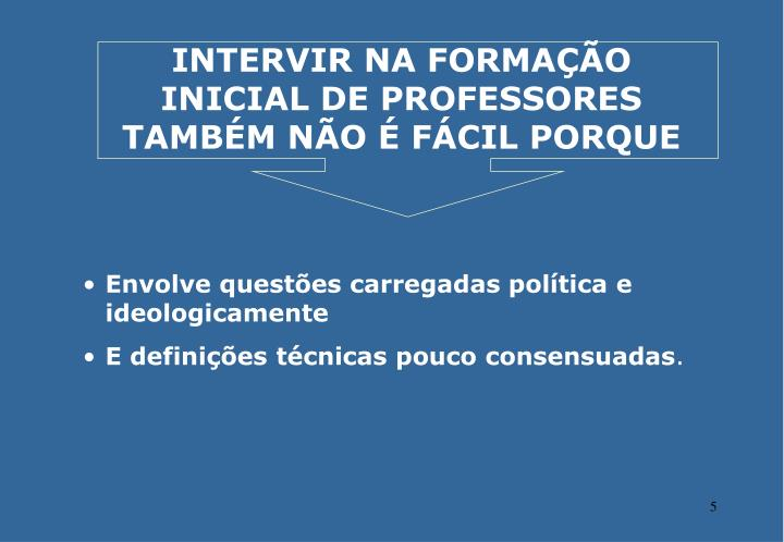 INTERVIR NA FORMAÇÃO INICIAL DE PROFESSORES TAMBÉM NÃO É FÁCIL PORQUE