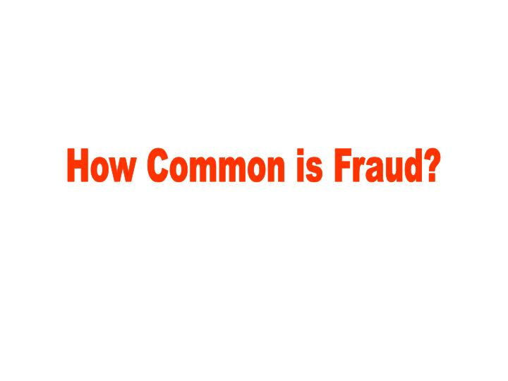 How Common is Fraud?