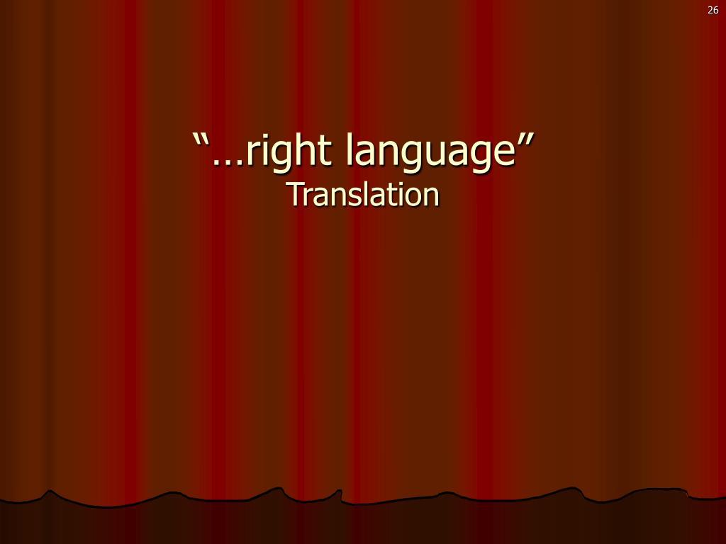 """""""…right language"""""""