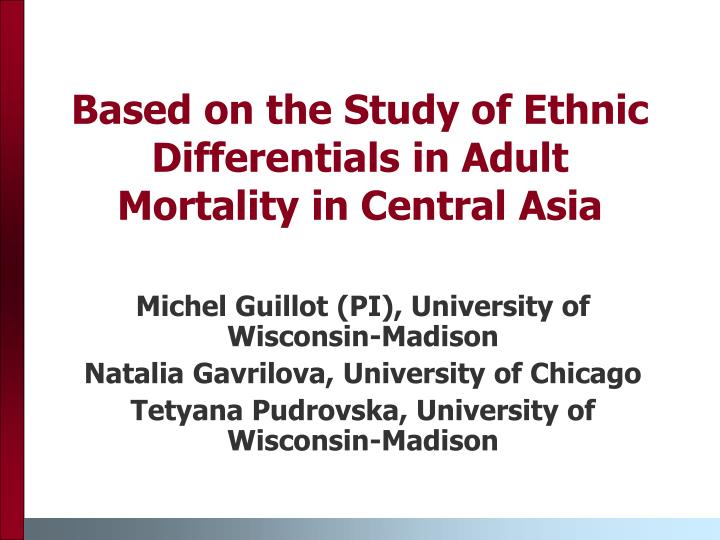 Based on the study of ethnic differentials in adult mortality in central asia