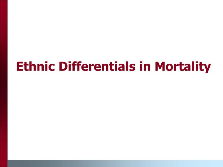 Ethnic differentials in mortality