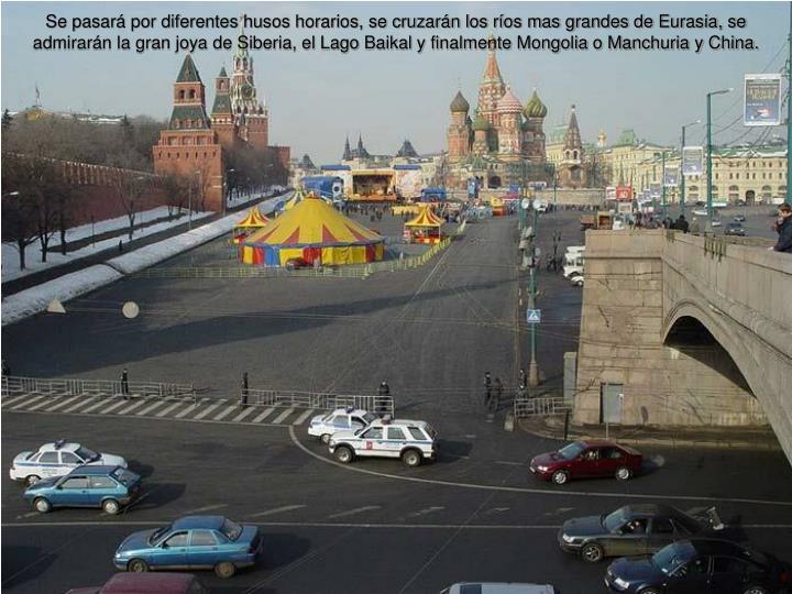 Se pasará por diferentes husos horarios, se cruzarán los ríos mas grandes de Eurasia, se admirarán la gran joya de Siberia, el Lago Baikal y finalmente Mongolia o Manchuria y China.