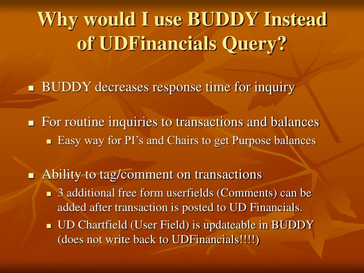 Why would I use BUDDY Instead of UDFinancials Query?