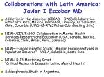 collaborations with latin america javier i escobar md