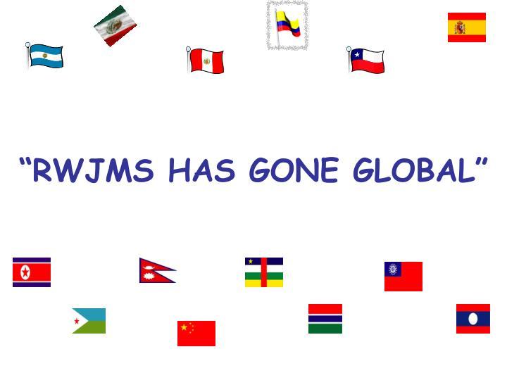"""RWJMS HAS GONE GLOBAL"""