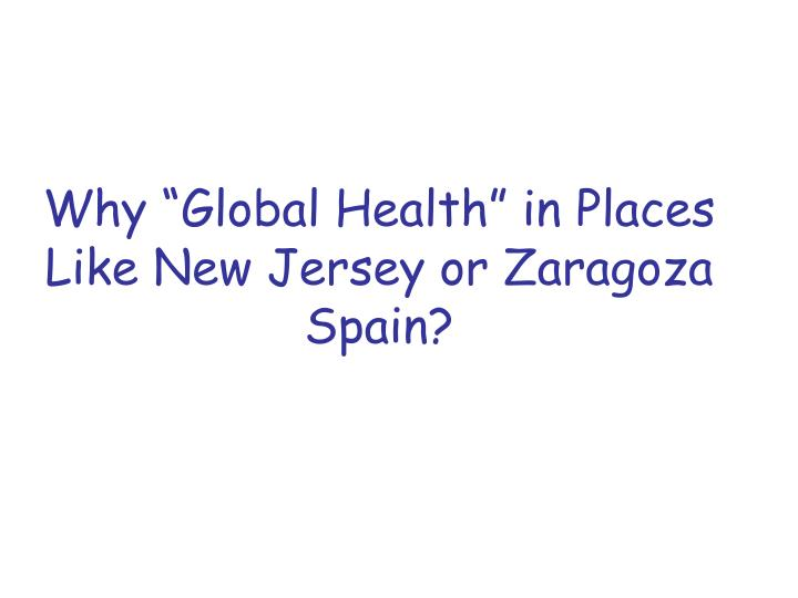 """Why """"Global Health"""" in Places Like New Jersey or Zaragoza Spain?"""