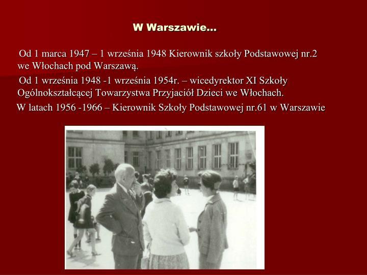 Od 1 marca 1947  1 wrzenia 1948 Kierownik szkoy Podstawowej nr.2 we Wochach pod Warszaw.