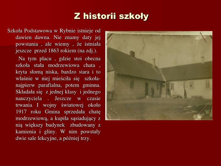Szkoa Podstawowa w Rybnie istnieje od dawien dawna. Nie znamy daty jej powstania , ale wiemy , e istniaa jeszcze  przed 1863 rokiem (na