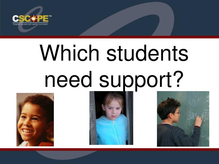 Which students need support?