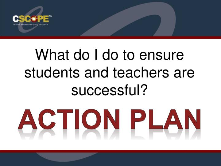 What do I do to ensure students and teachers are successful?